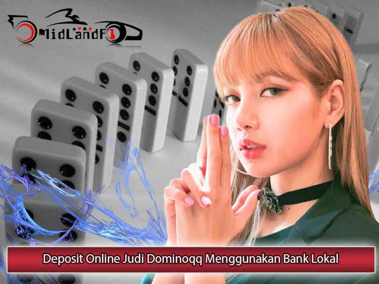 Beragam Jenis Bank Lokal Disediakan untuk Deposit Judi Dominoqq Online